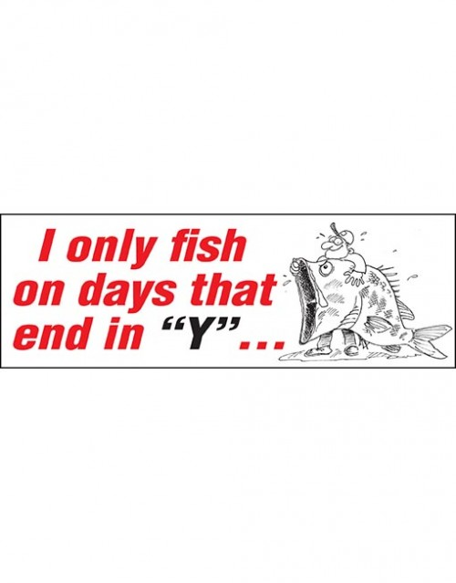 I only fish on days.