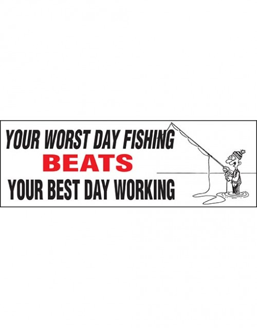 Your worst day fishin beats..